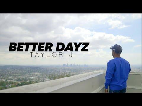 Taylor J - Better Dayz (Official Video)