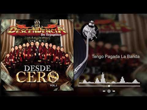 La Descendencia De Tejupilco - Tengo Pagada La Banda - Desde Cero, Vol.1 (Audio)