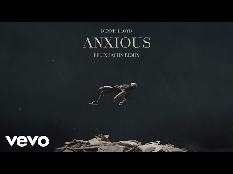 Dennis Lloyd - Anxious (Felix Jaehn Remix) (Official Audio)