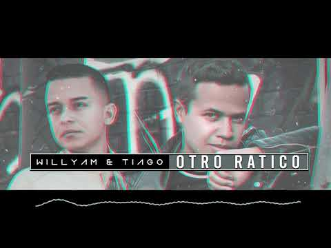 Willyam, Tiago - Otro Ratico