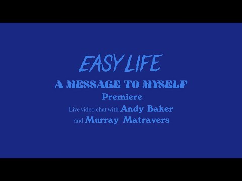 easy life -  'a message to myself' premiere and live chat with murray and andy baker