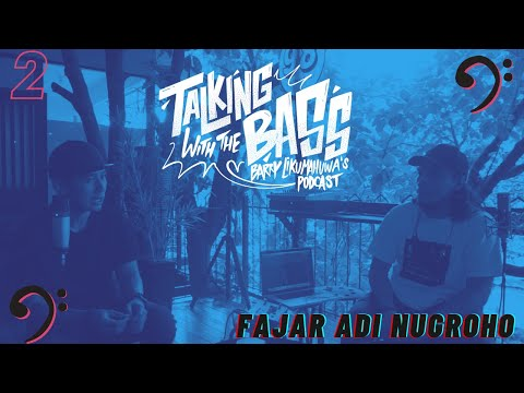 Talking with The Bass Eps. 2 : Fajar Adi Nugroho // Barry Likumahuwa's Podcast