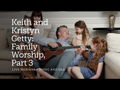 Keith and Kristyn Getty: Family Worship, Part 3—A Sing! Global Conversation