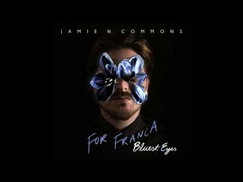 Jamie N Commons - For Franca (Bluest Eyes)
