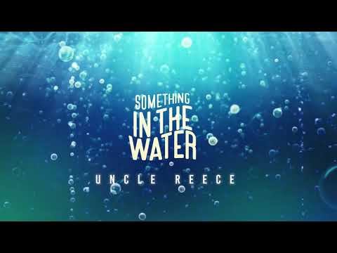 Uncle Reece - Something In the Water Visual video