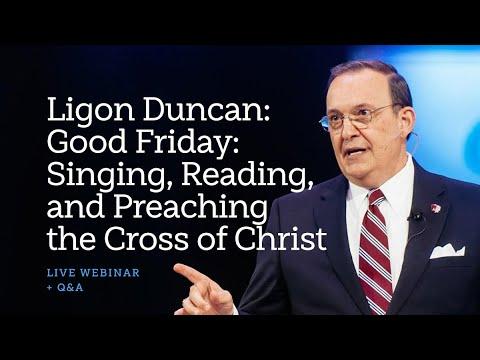 Ligon Duncan: Singing of the Cross of Christ