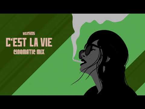 Weathers | C'est La Vie (Cinematic Mix)