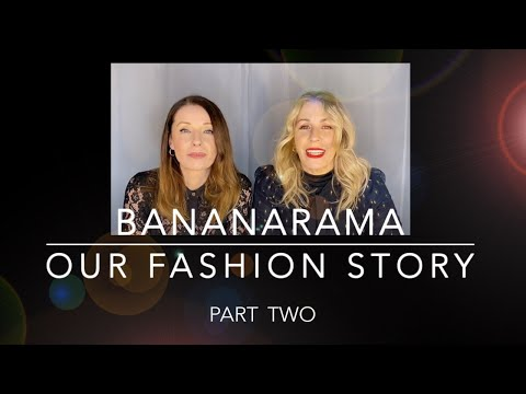 BANANARAMA: OUR FASHION STORY /  PART TWO