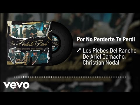 Los Plebes Del Rancho De Ariel Camacho, Christian Nodal - Por No Perderte Te Perdí (Audio)