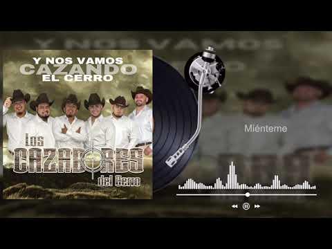 Los Cazadores Del Cerro - Miénteme - Y Nos Vamos Cazando El Cerro (Audio)