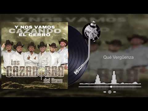 Los Cazadores Del Cerro - Qué Vergüenza - Y Nos Vamos Cazando El Cerro (Audio)