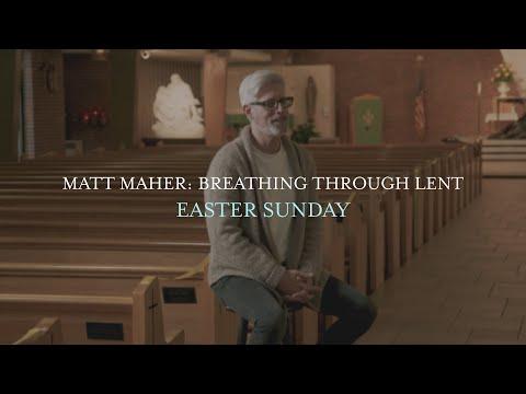 Matt Maher - Easter Sunday, Breathing Through Lent