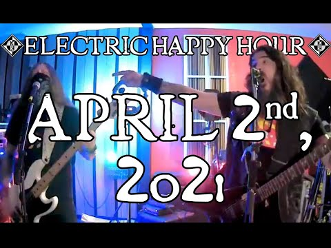 ELECTRIC HAPPY HOUR - APRIL 2nd, 2021