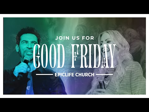 GOOD FRIDAY | EpicLife Church | Easter 2021