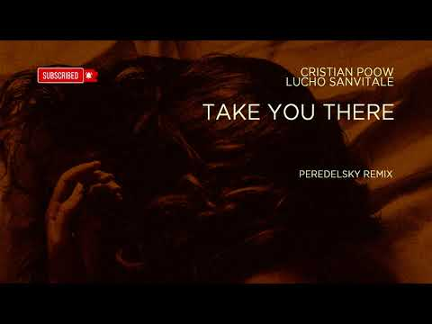 Cristian Poow & Lucho Sanvitale - Take You There (Peredelsky Remix) [Audio]