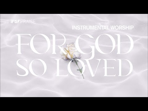 For God So Loved: Instrumental Worship // IFGF Praise