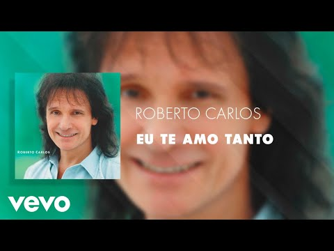 Roberto Carlos - Eu Te Amo Tanto (Áudio Oficial)