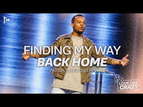 Finding My Way Back Home | Pastor Travis Greene