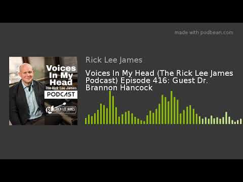 Voices In My Head (The Rick Lee James Podcast) Episode 416: Guest Dr. Brannon Hancock
