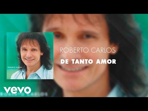 Roberto Carlos - De Tanto Amor (Áudio Oficial)