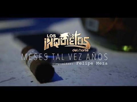 Los Inquietos Del Norte - Meses Tal Vez Años (Video Oficial)
