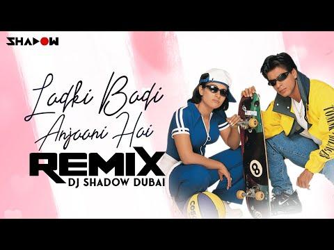 Ladki Badi Anjaani Hai Remix | DJ Shadow Dubai | Shah Rukh Khan | 2021 | Kuch Kuch Hota Hai