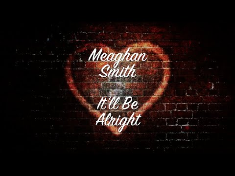 Meaghan Smith - It'll Be Alright (Lyric Video)