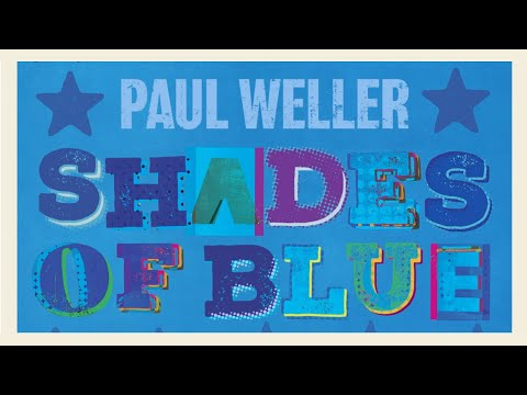 Paul Weller — SHADES OF BLUE (Official Lyric Video)