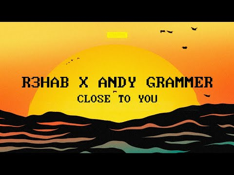 R3HAB x Andy Grammer - Close To You (Official Lyric Video)