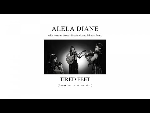 Alela Diane with Heather Woods Broderick & Mirabai Peart - Tired Feet (Reorchestrated)