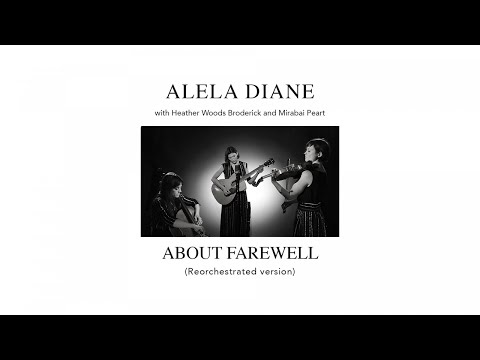 Alela Diane with Heather Woods Broderick & Mirabai Peart - About Farewell (Reorchestrated version)