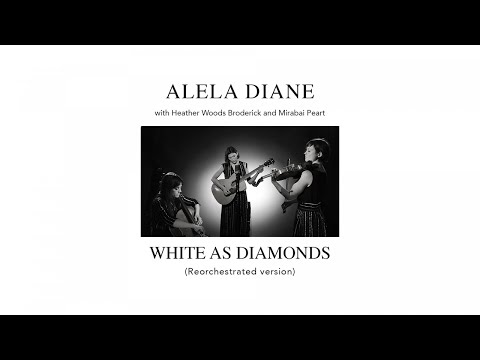 Alela Diane with Heather Woods Broderick & Mirabai Peart - White as Diamonds (Reorchestrated)