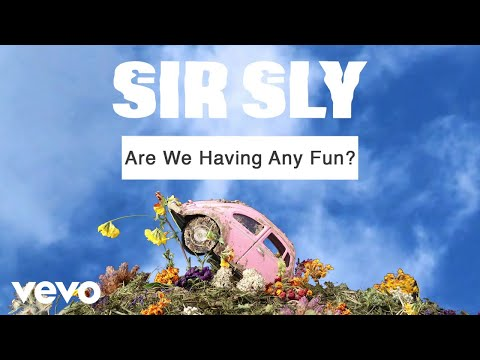 Sir Sly - Are We Having Any Fun? (Audio)