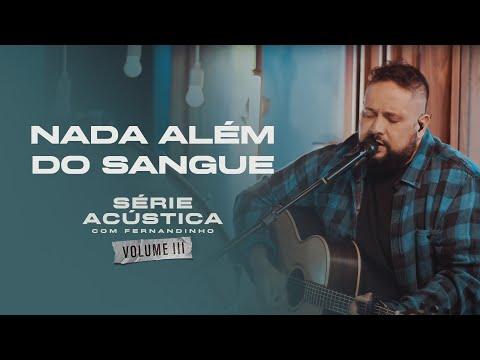 Nada Além do Sangue - Série Acústica Com Fernandinho Vol. III