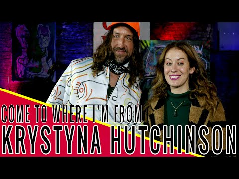 KRYSTYNA HUTCHINSON: Come to Where I'm From Podcast Episode #123
