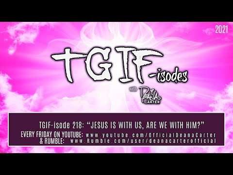 """TGIF-isode 218 """"JESUS IS WITH US, ARE WE WITH HIM?"""""""