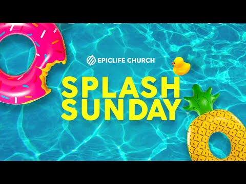 Splash Sunday | EpicLife Church | 10AM EST Service