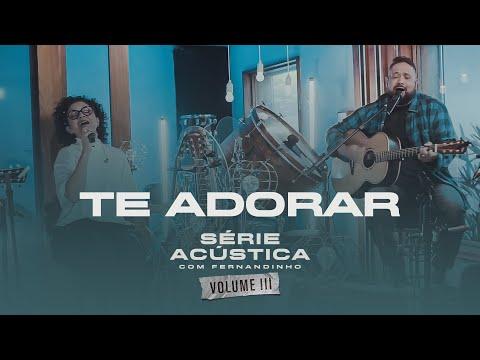 Te Adorar - Série Acústica Com Fernandinho Vol. III