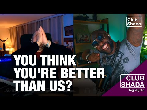 You think you're better than us? | Club Shada