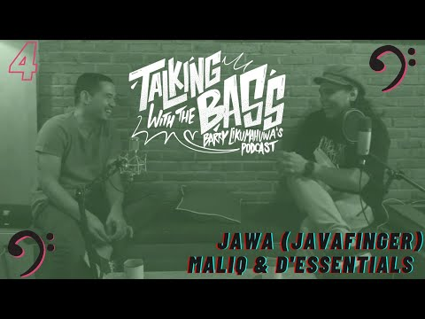 Talking with The Bass Eps. 4: Jawa MALIQ & D'ESSENTIALS // Barry Likumahuwa's Podcast