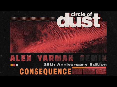 Circle of Dust - Consequence (Alex Yarmak Remix)