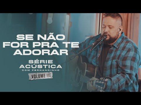 Se Não for pra Te Adorar - Série Acústica Com Fernandinho Vol. III