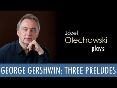 George Gershwin: Three Preludes (Jozef Olechowski - piano)