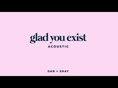 Dan + Shay - Glad You Exist (Acoustic)