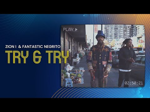 Zion I & Fantastic Negrito- Try & Try (Official Music Video)