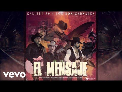 Calibre 50, Los Dos Carnales - El Mensaje (Audio)