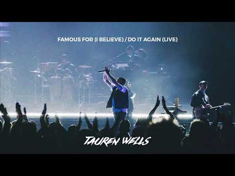 Tauren Wells - Famous For (I Believe)/Do It Again (Live) [Official Audio]