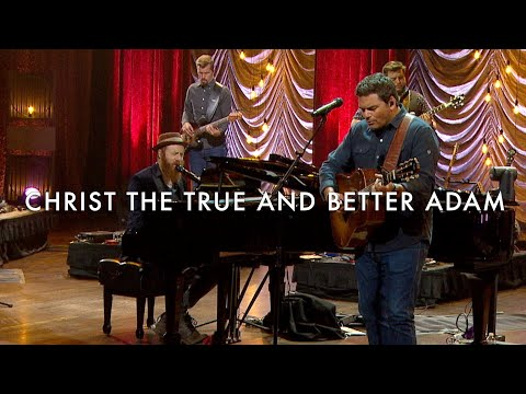 Christ the True and Better Adam (LIVE) - Matt Boswell, Matt Papa, Keith & Kristyn Getty
