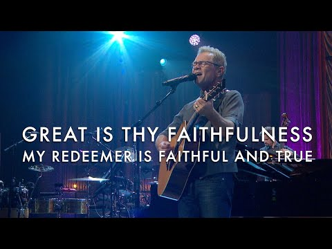 Great Is Thy Faithfulness / My Redeemer Is Faithful and True - Steven Curtis Chapman, The Gettys