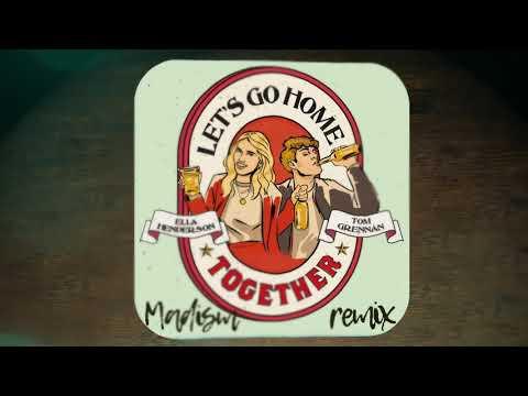 Ella Henderson x Tom Grennan - Let's Go Home Together (Madism Remix)